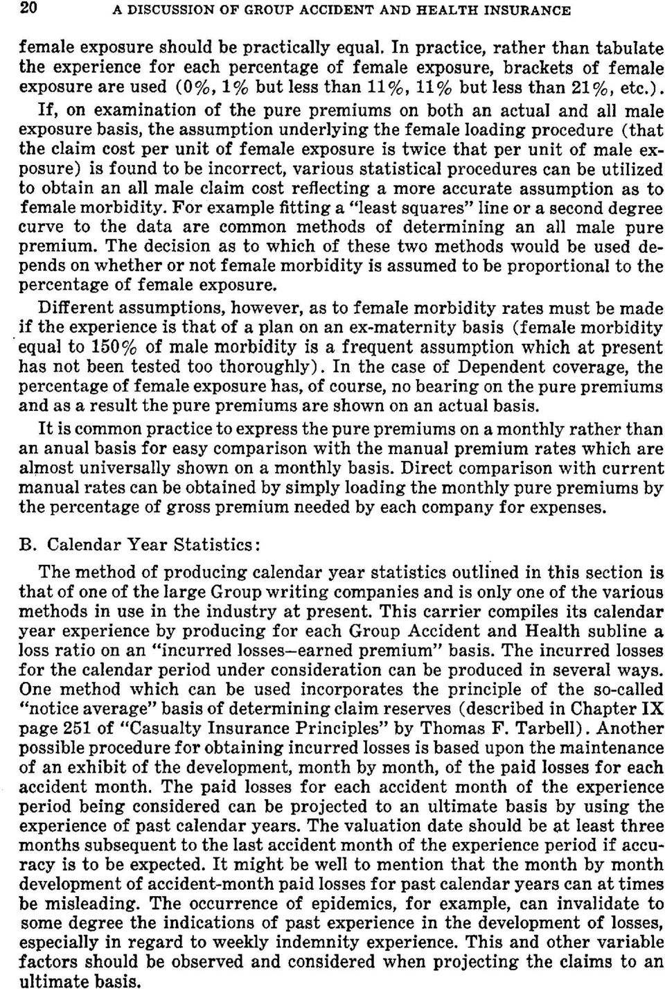 If, on examination of the pure premiums on both an actual and all male exposure basis, the assumption underlying the female loading procedure (that the claim cost per unit of female exposure is twice