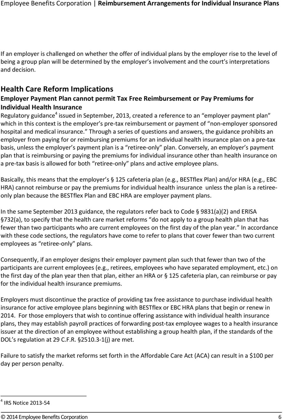 Health Care Reform Implications Employer Payment Plan cannot permit Tax Free Reimbursement or Pay Premiums for Individual Health Insurance Regulatory guidance 4 issued in September, 2013, created a