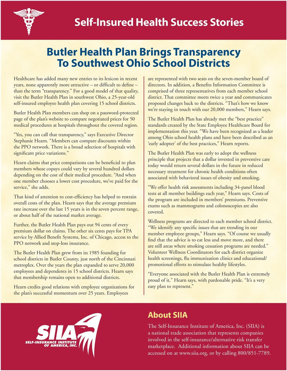 For a good model of that quality, visit the Butler Health Plan in southwest Ohio, a 25-year-old self-insured employee health plan covering 15 school districts.