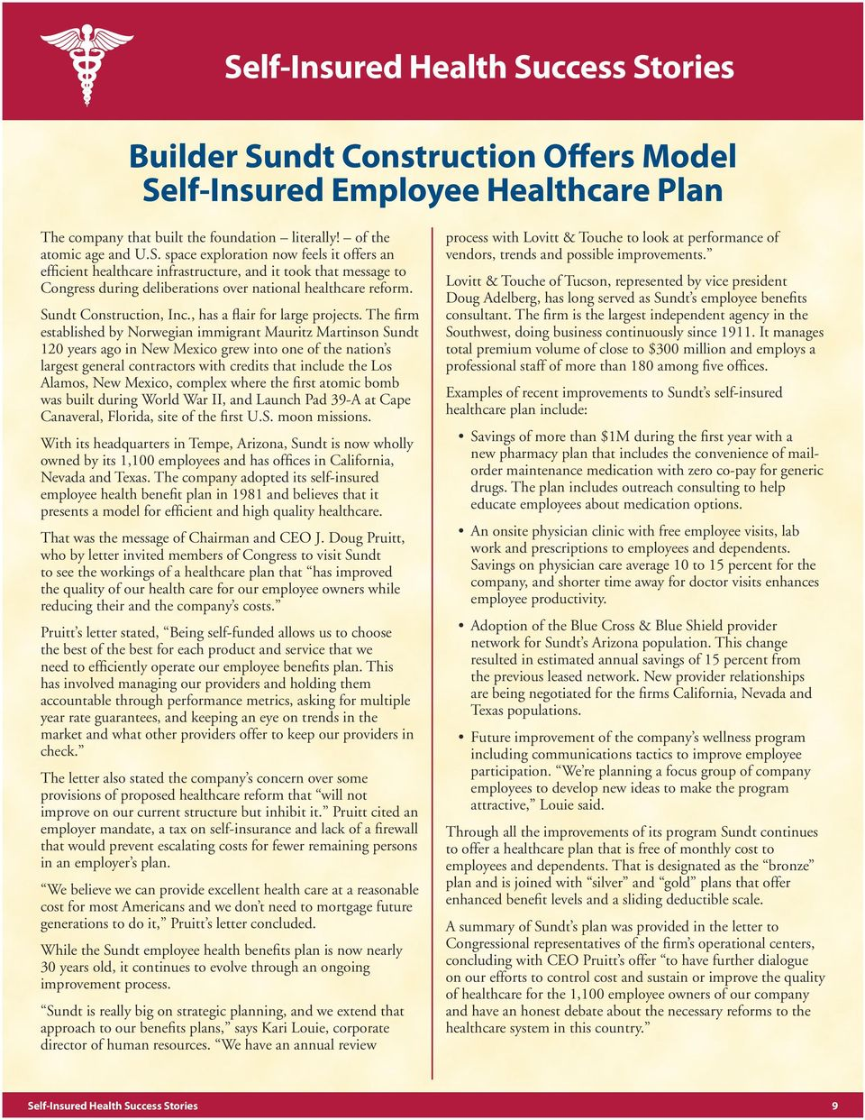 The firm established by Norwegian immigrant Mauritz Martinson Sundt 120 years ago in New Mexico grew into one of the nation s largest general contractors with credits that include the Los Alamos, New