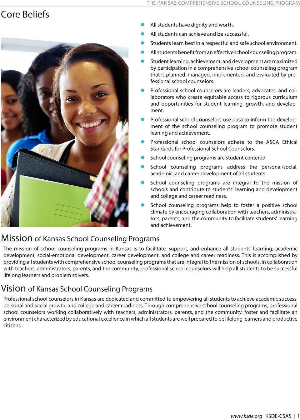 z Student learning, achievement, and development are maximized by participation in a comprehensive school counseling program that is planned, managed, implemented, and evaluated by professional