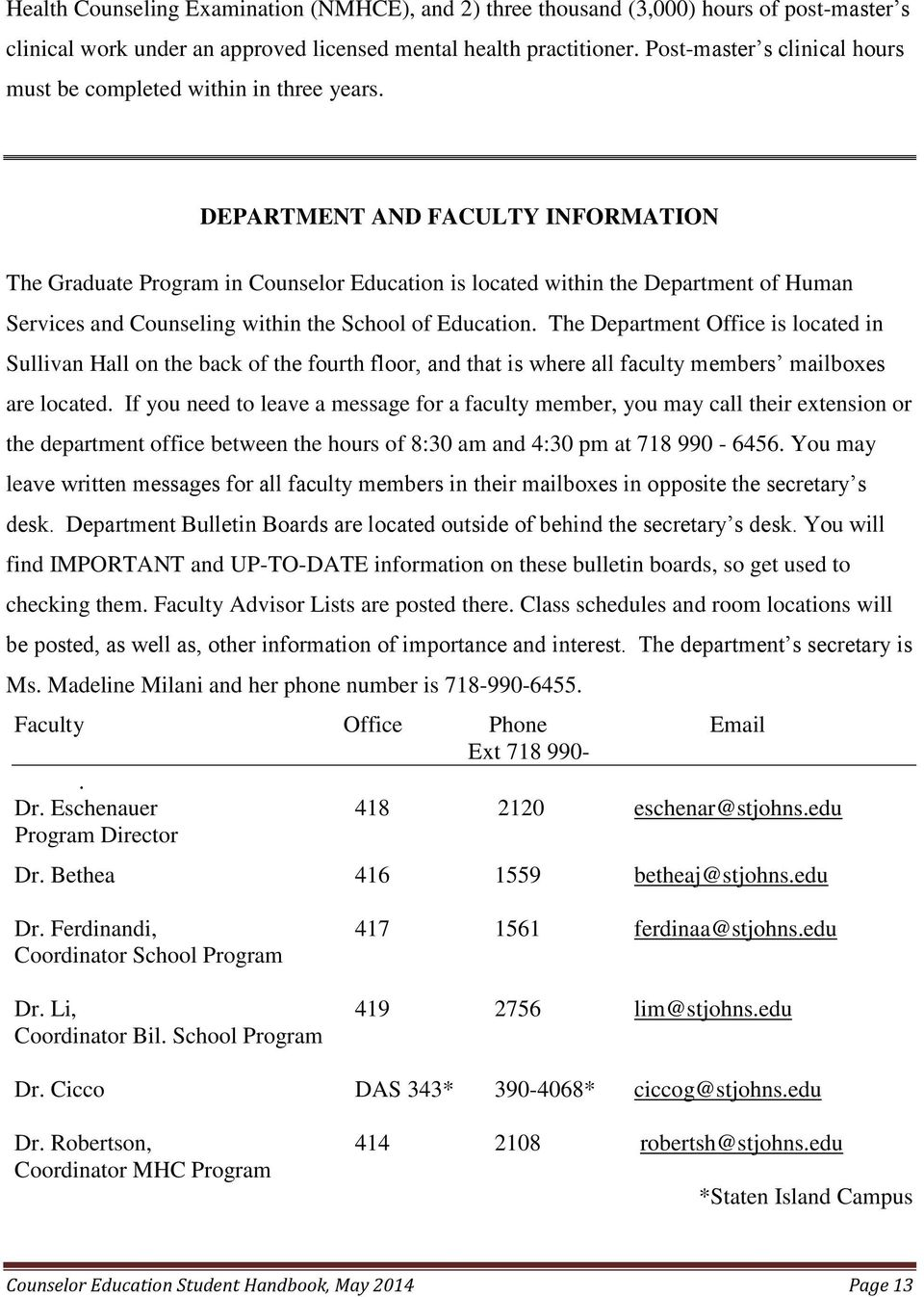 DEPARTMENT AND FACULTY INFORMATION The Graduate Program in Counselor Education is located within the Department of Human Services and Counseling within the School of Education.