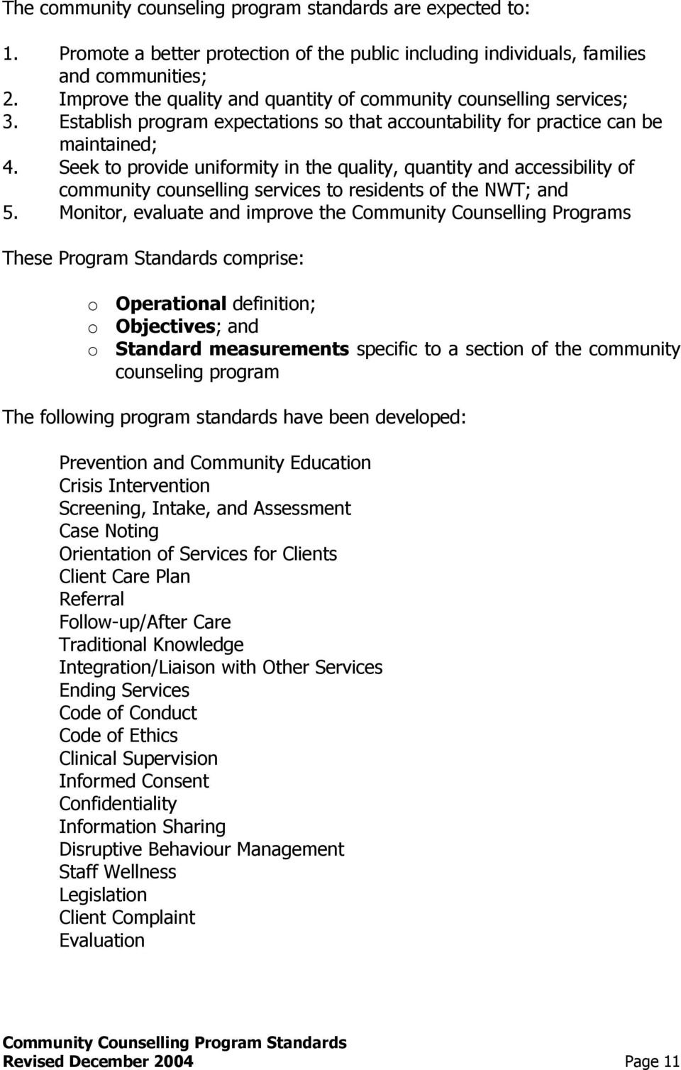 Seek to provide uniformity in the quality, quantity and accessibility of community counselling services to residents of the NWT; and 5.