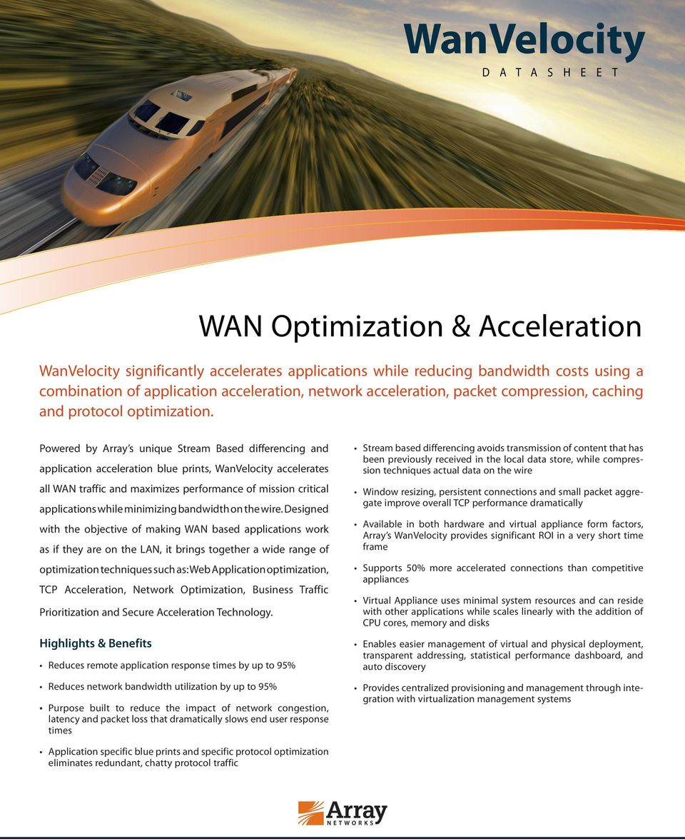 Powered by Array s unique Stream Based differencing and application acceleration blue prints, WanVelocity accelerates all WAN traffic and maximizes performance of mission critical applications while