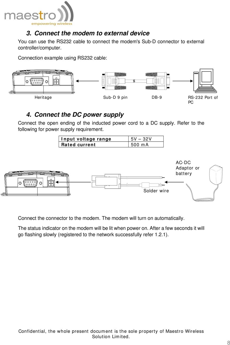 Connect the DC power supply Connect the open ending of the inducted power cord to a DC supply. Refer to the following for power supply requirement.