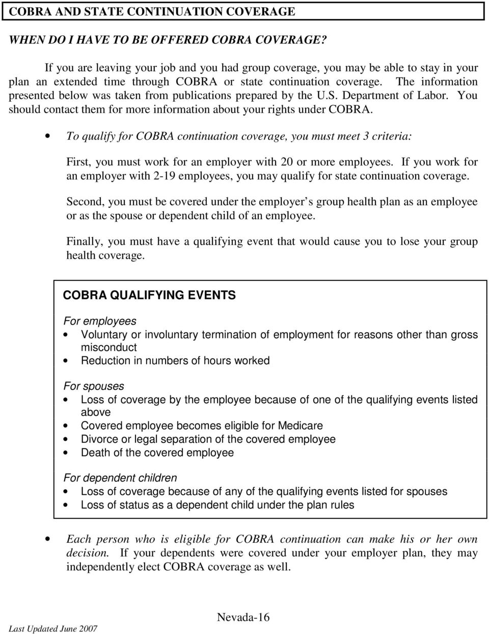 The information presented below was taken from publications prepared by the U.S. Department of Labor. You should contact them for more information about your rights under COBRA.