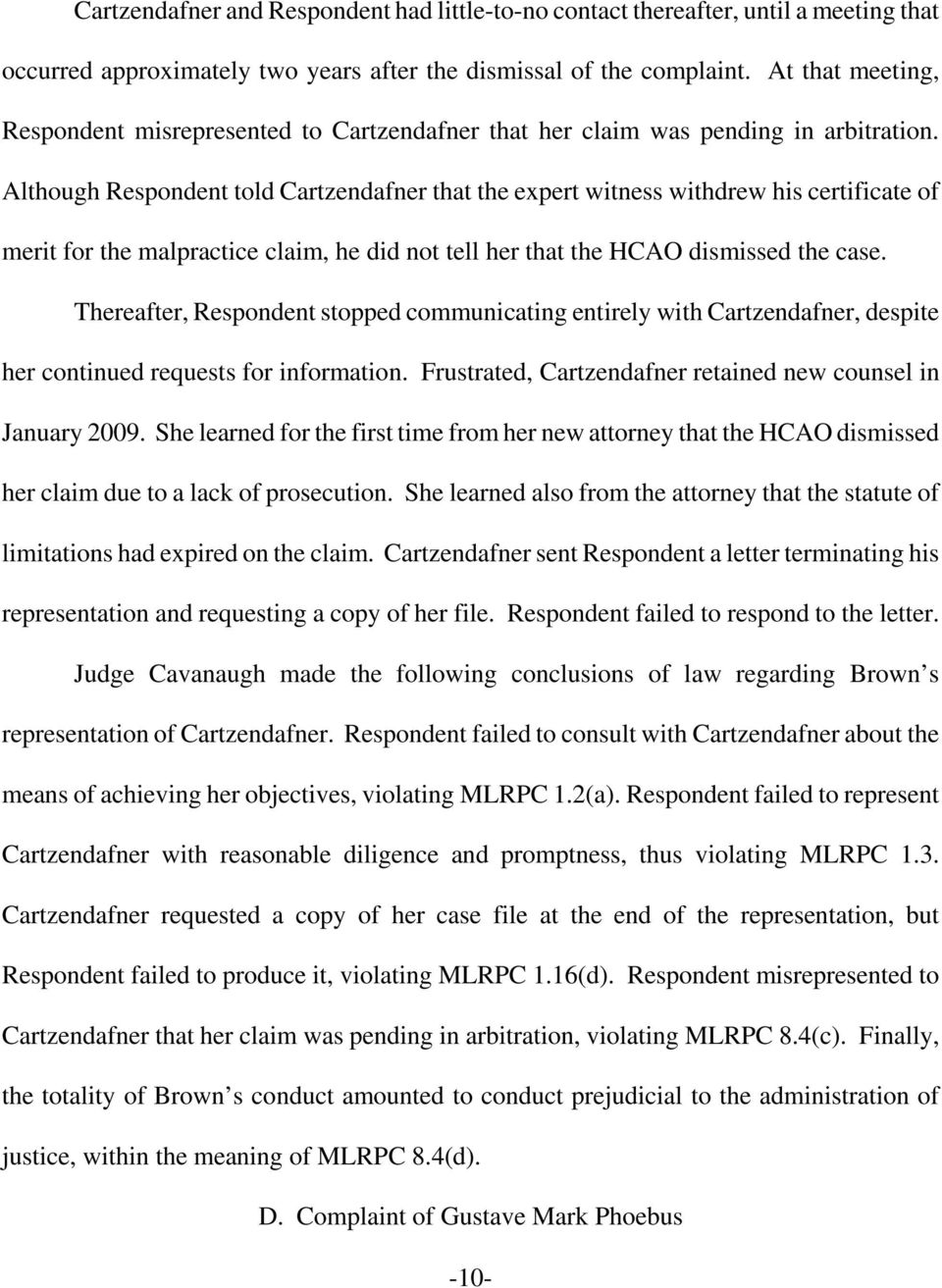 Although Respondent told Cartzendafner that the expert witness withdrew his certificate of merit for the malpractice claim, he did not tell her that the HCAO dismissed the case.