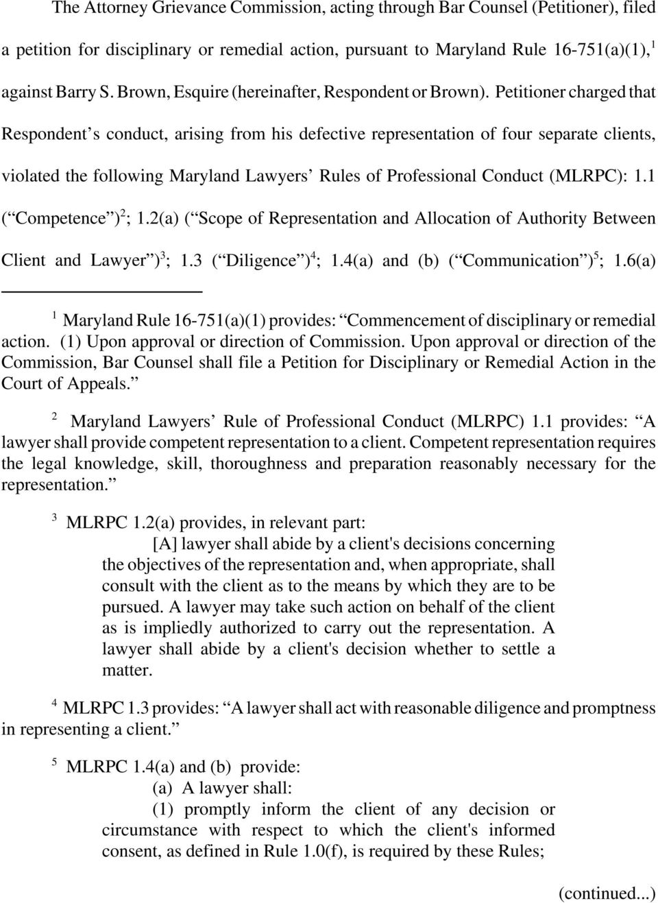 Petitioner charged that Respondent s conduct, arising from his defective representation of four separate clients, violated the following Maryland Lawyers Rules of Professional Conduct (MLRPC): 1.