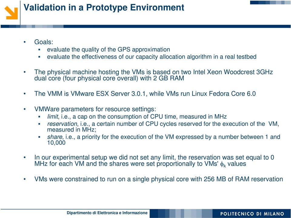0 VMWare parameters for resource settings: limit, i.e., a cap on the consumption of CPU time, measured in MHz reservation, i.e., a certain number of CPU cycles reserved for the execution of the VM, measured in MHz; share, i.