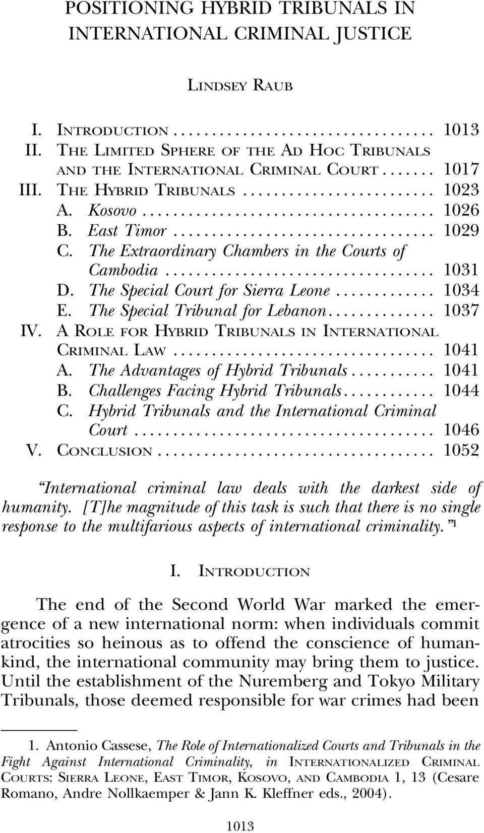 The Special Tribunal for Lebanon... 1037 IV. A ROLE FOR HYBRID TRIBUNALS IN INTERNATIONAL CRIMINAL LAW... 1041 A. The Advantages of Hybrid Tribunals... 1041 B. Challenges Facing Hybrid Tribunals.