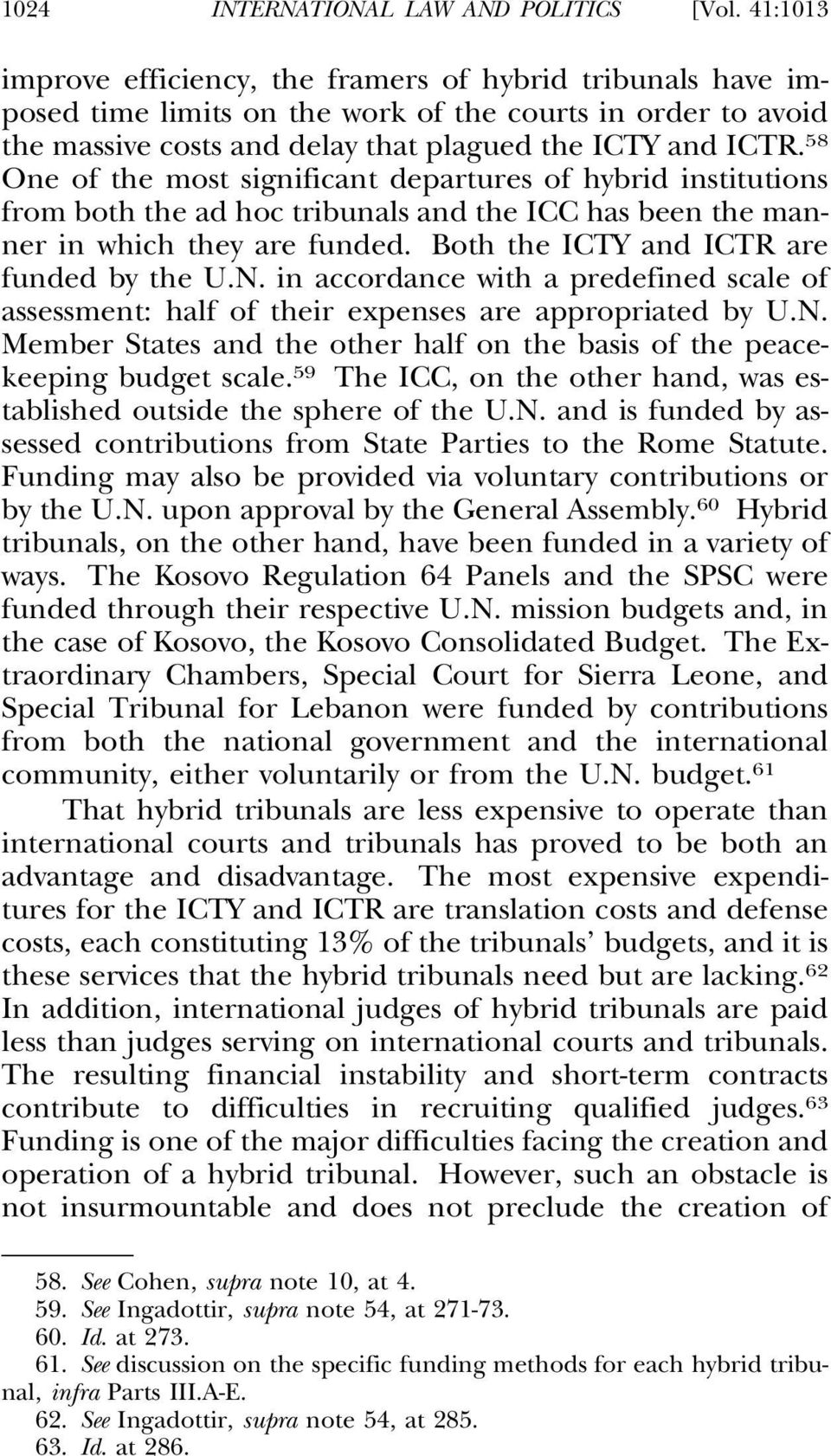 58 One of the most significant departures of hybrid institutions from both the ad hoc tribunals and the ICC has been the manner in which they are funded. Both the ICTY and ICTR are funded by the U.N.