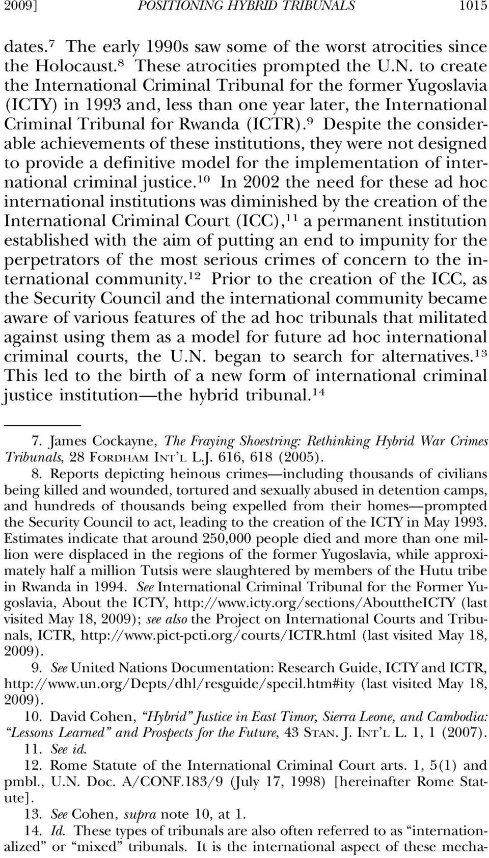 10 In 2002 the need for these ad hoc international institutions was diminished by the creation of the International Criminal Court (ICC), 11 a permanent institution established with the aim of