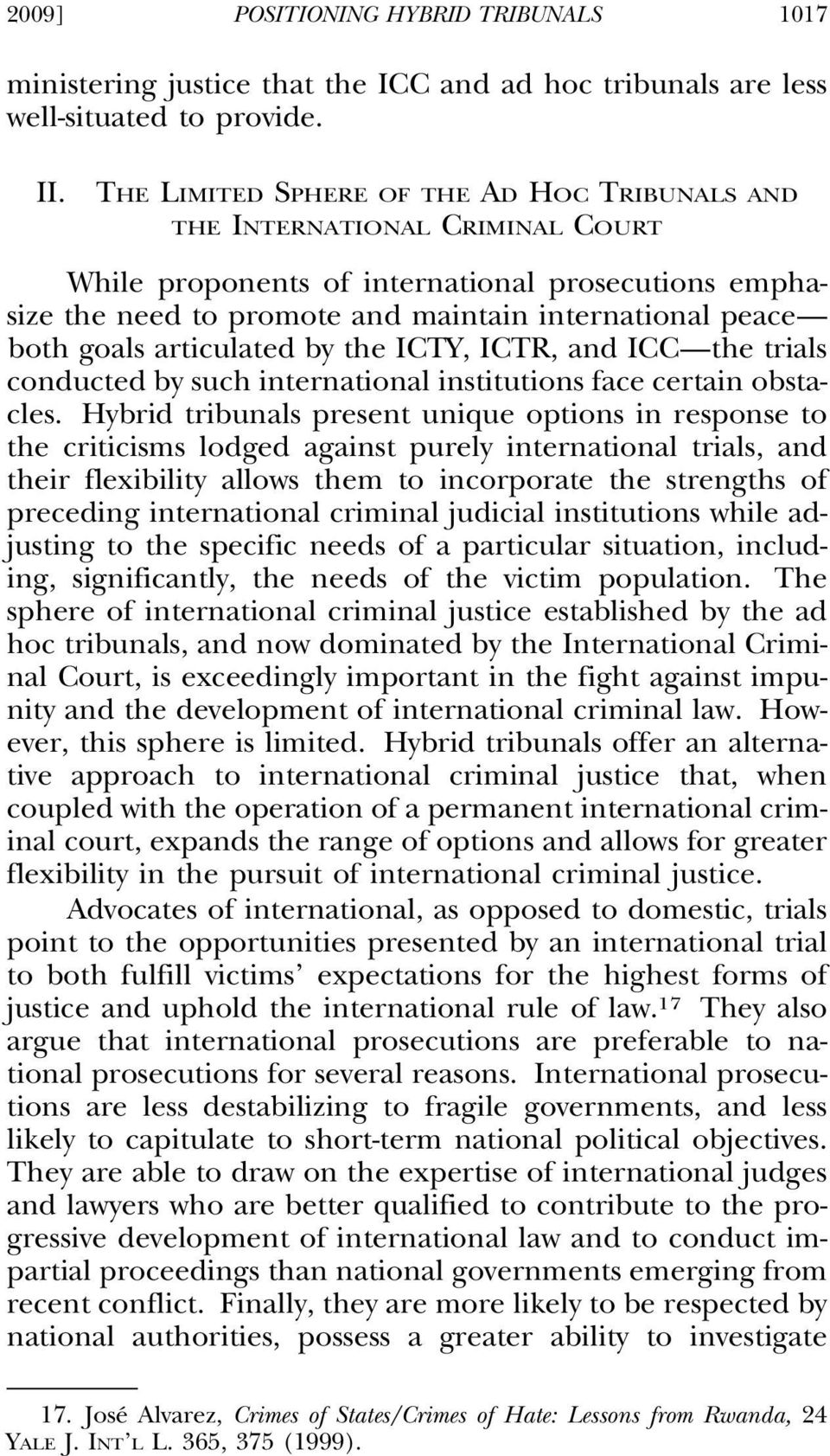 goals articulated by the ICTY, ICTR, and ICC the trials conducted by such international institutions face certain obstacles.
