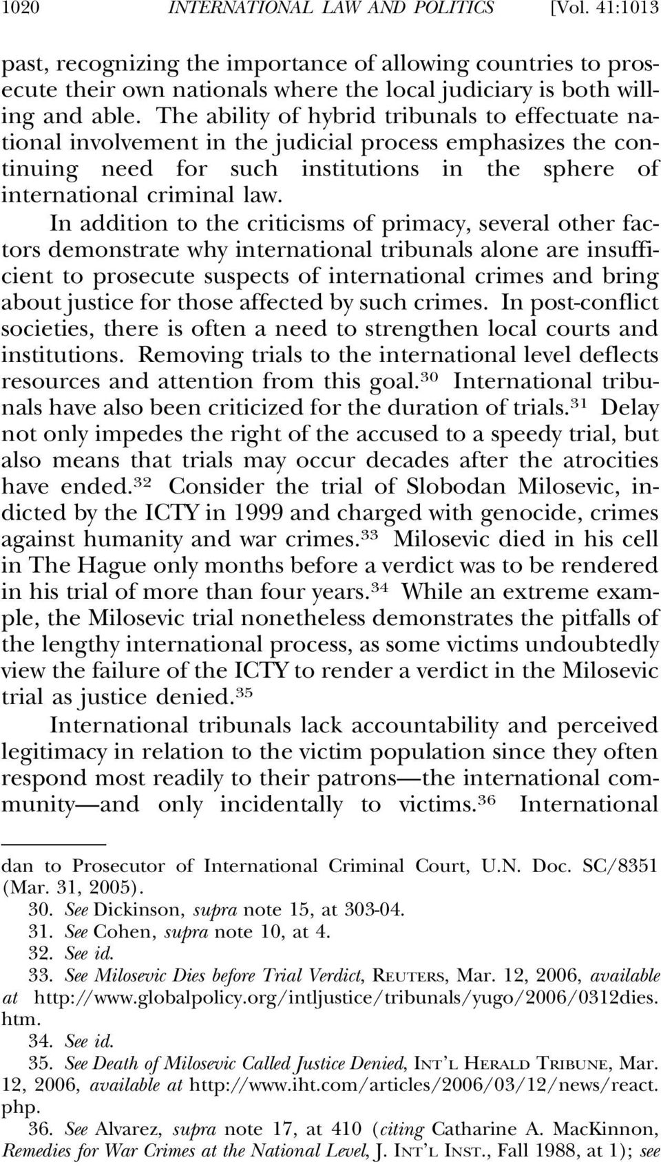 In addition to the criticisms of primacy, several other factors demonstrate why international tribunals alone are insufficient to prosecute suspects of international crimes and bring about justice