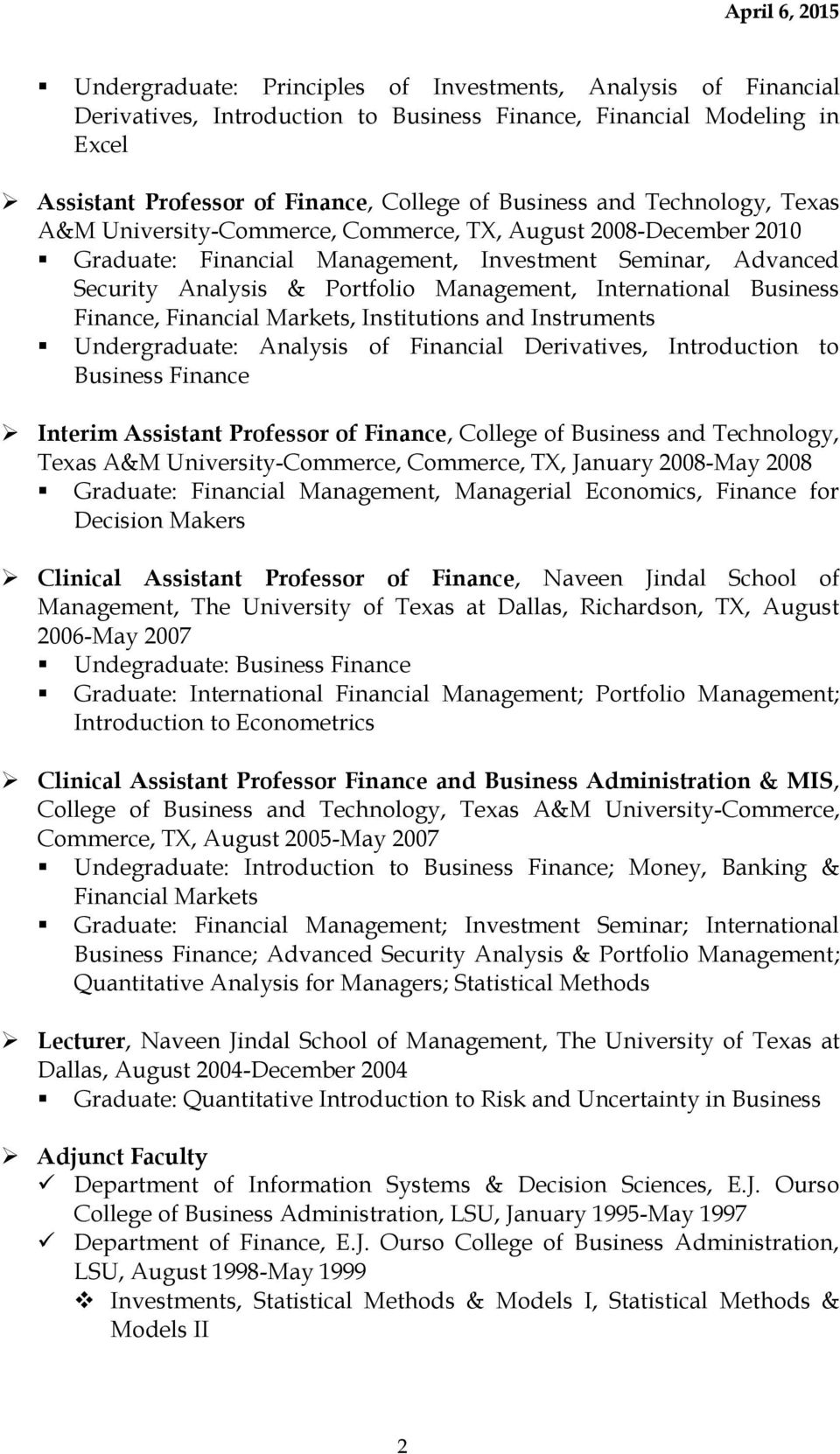 Business Finance, Financial Markets, Institutions and Instruments Undergraduate: Analysis of Financial Derivatives, Introduction to Business Finance Interim Assistant Professor of Finance, College of