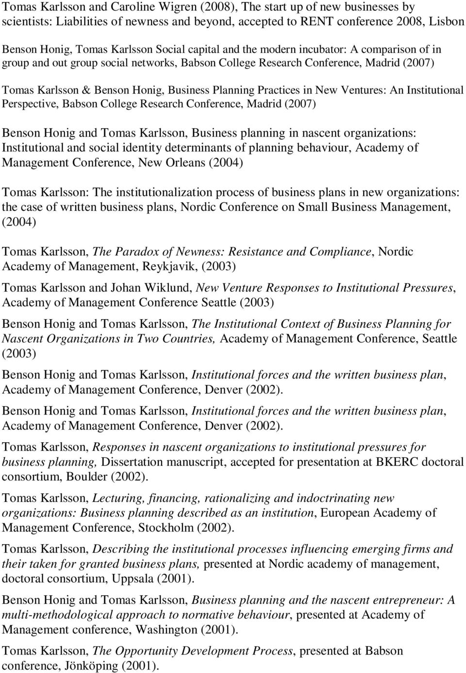 Institutinal Perspective, Babsn Cllege Research Cnference, Madrid (2007) Bensn Hnig and Tmas Karlssn, Business planning in nascent rganizatins: Institutinal and scial identity determinants f planning