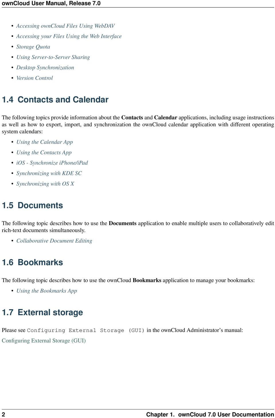 owncloud calendar application with different operating system calendars: Using the Calendar App Using the Contacts App ios - Synchronize iphone/ipad Synchronizing with KDE SC Synchronizing with OS X