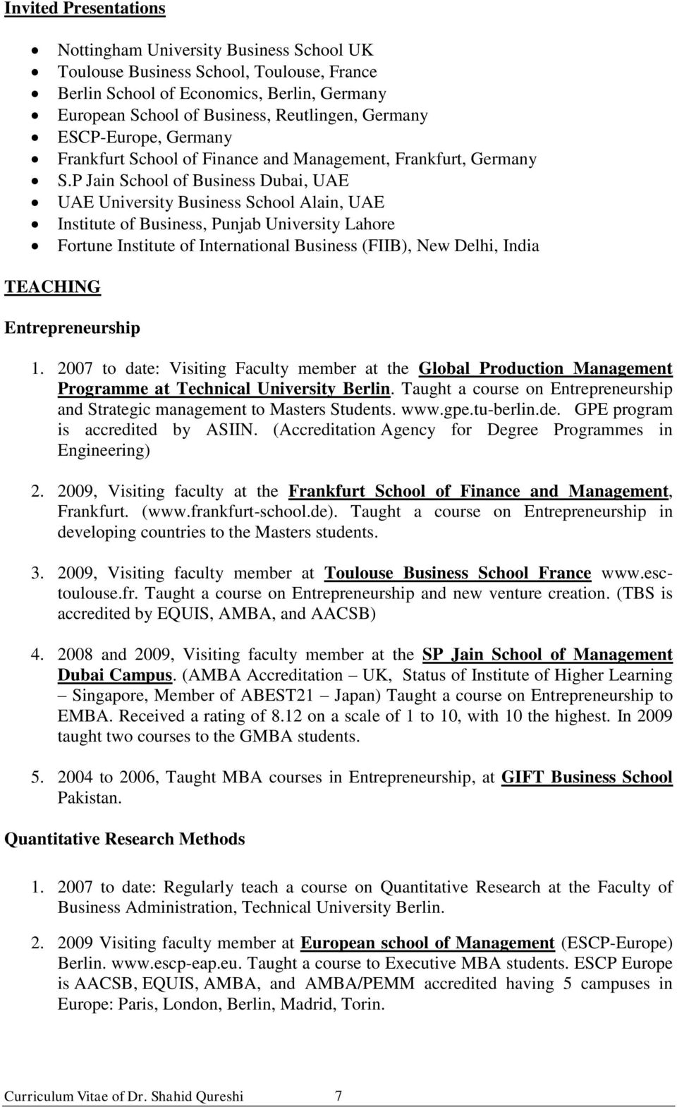 P Jain School of Business Dubai, UAE UAE University Business School Alain, UAE Institute of Business, Punjab University Lahore Fortune Institute of International Business (FIIB), New Delhi, India