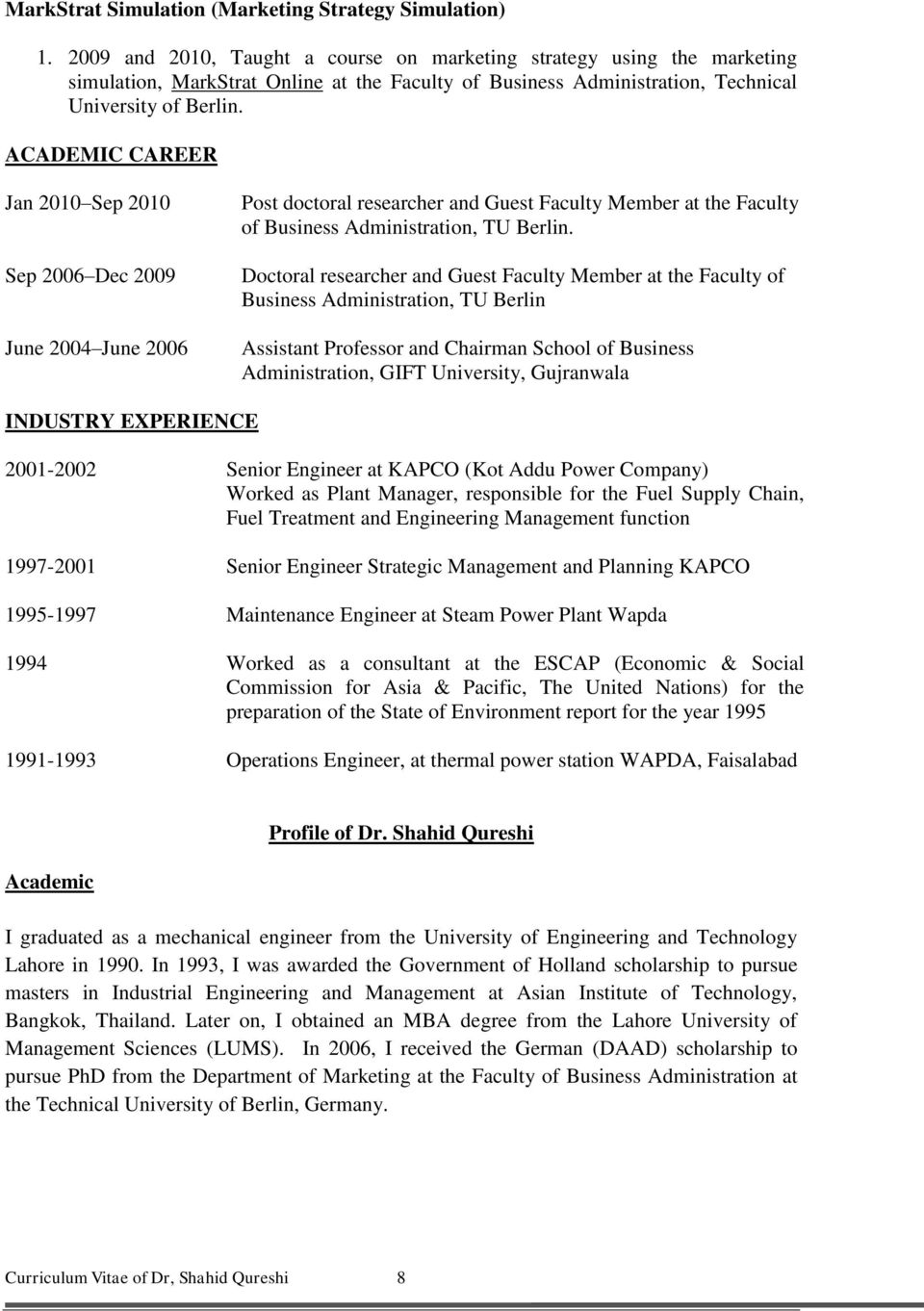 ACADEMIC CAREER Jan 2010 Sep 2010 Sep 2006 Dec 2009 June 2004 June 2006 Post doctoral researcher and Guest Faculty Member at the Faculty of Business Administration, TU Berlin.