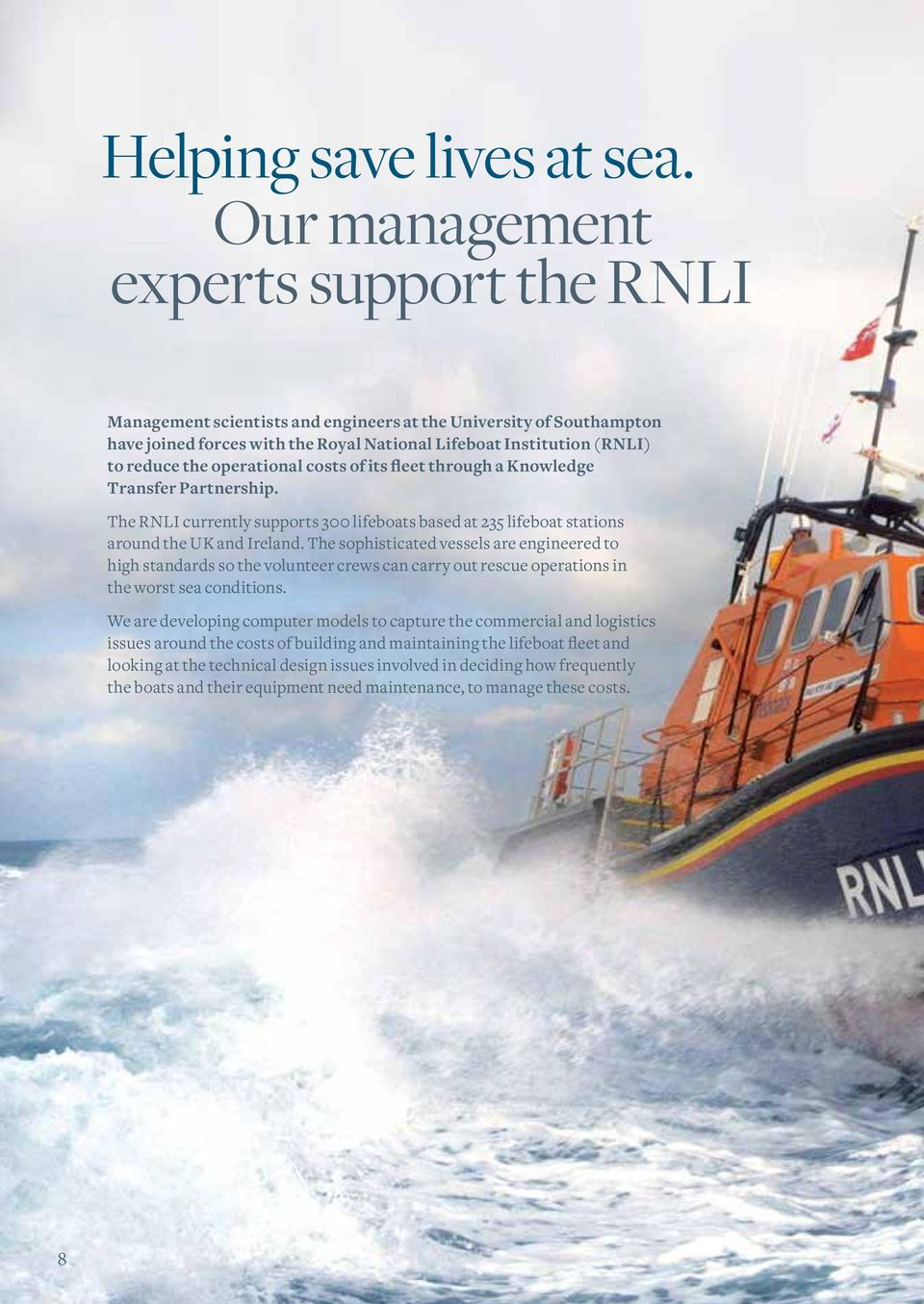 operational costs of its fleet through a Knowledge Transfer Partnership. The RNLI currently supports 300 lifeboats based at 235 lifeboat stations around the UK and Ireland.
