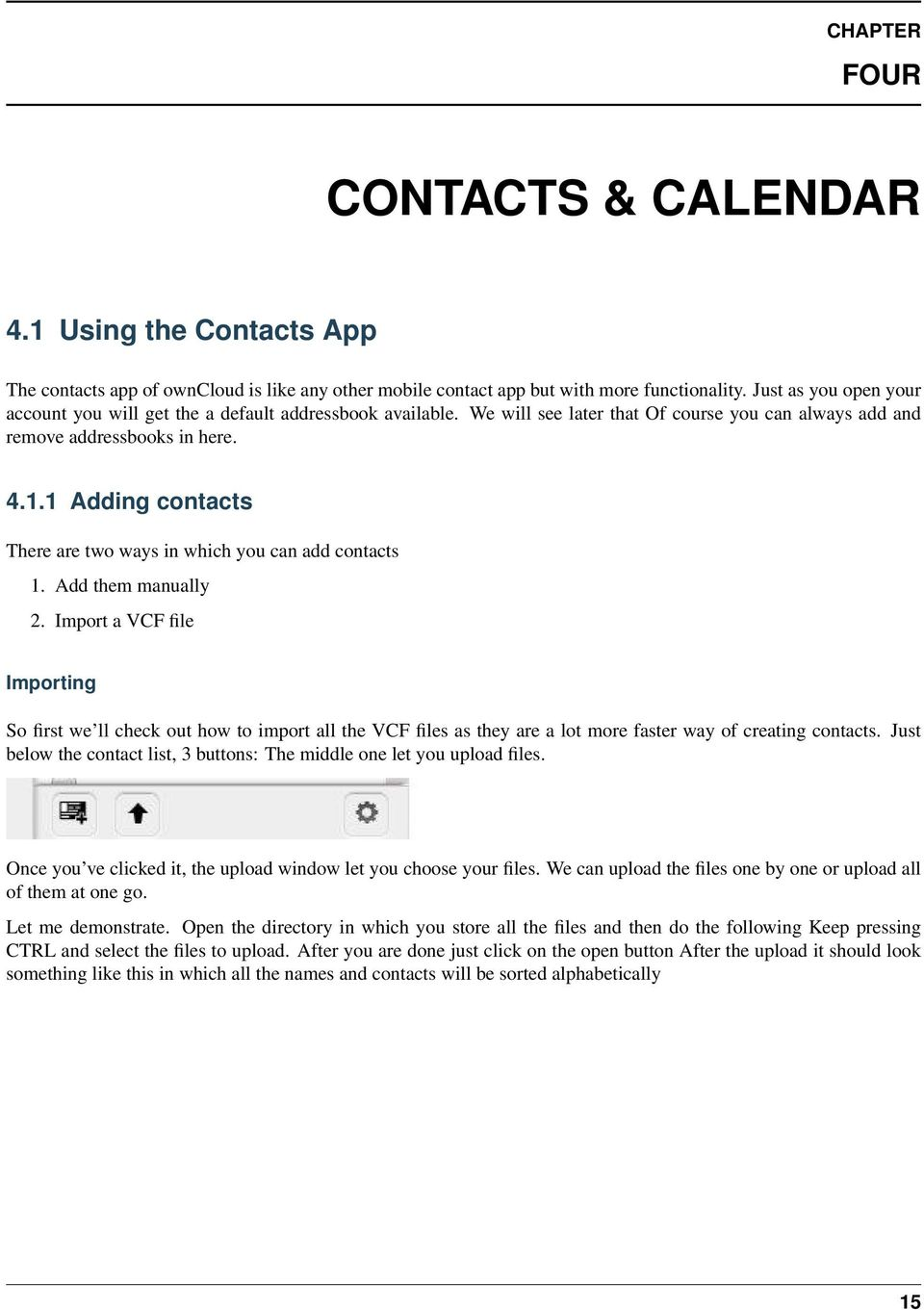 1 Adding contacts There are two ways in which you can add contacts 1. Add them manually 2.
