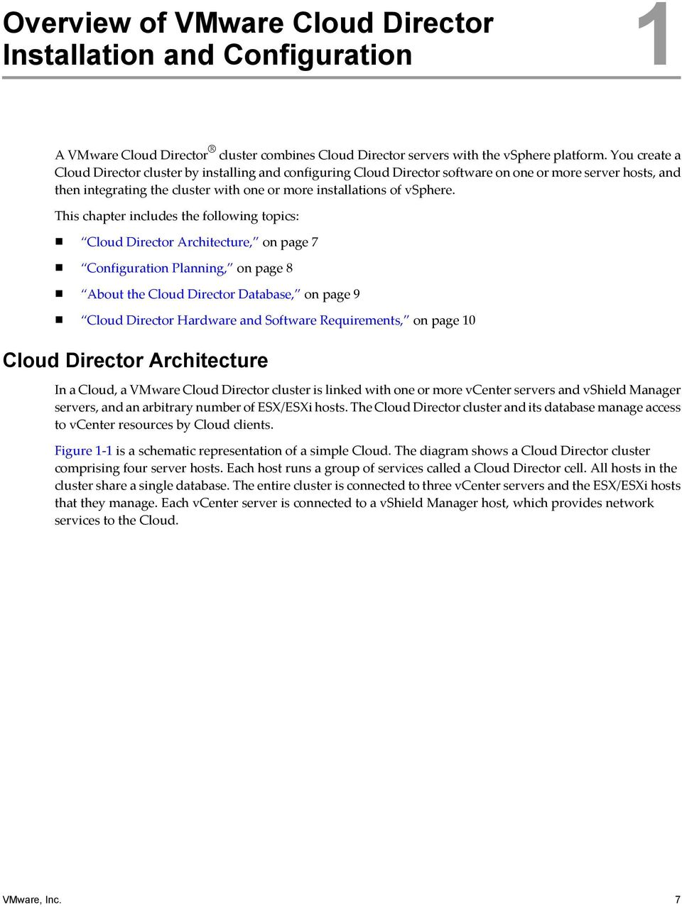 This chapter includes the following topics: Cloud Director Architecture, on page 7 Configuration Planning, on page 8 About the Cloud Director Database, on page 9 Cloud Director Hardware and Software