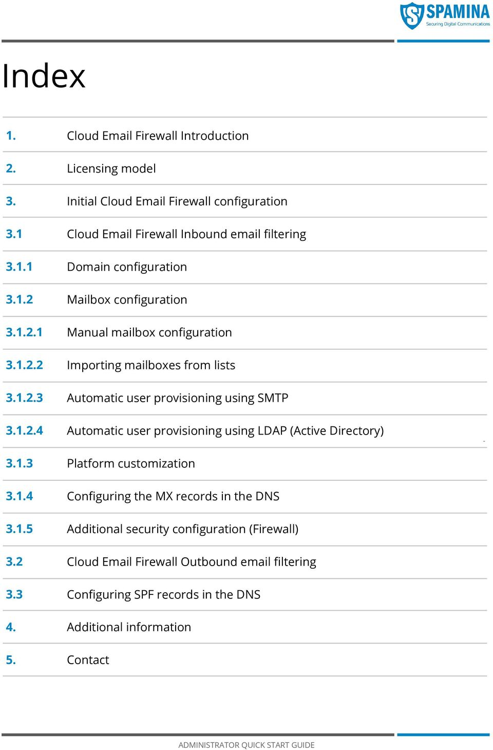 1.4 Configuring the MX records in the DNS 3.1.5 Additional security configuration (Firewall) 3.2 Cloud Email Firewall Outbound email filtering 3.
