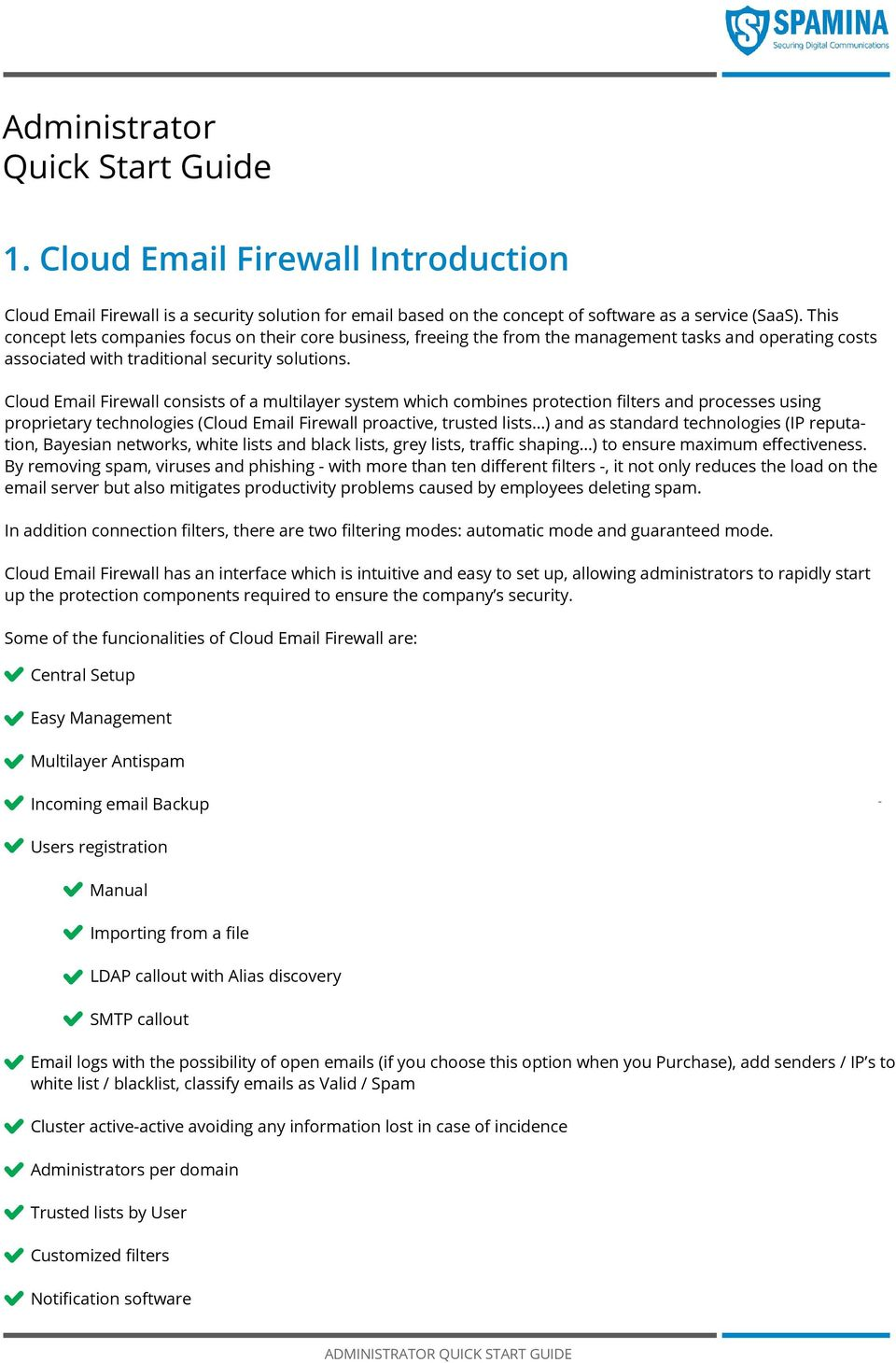 Cloud Email Firewall consists of a multilayer system which combines protection filters and processes using proprietary technologies (Cloud Email Firewall proactive, trusted lists.