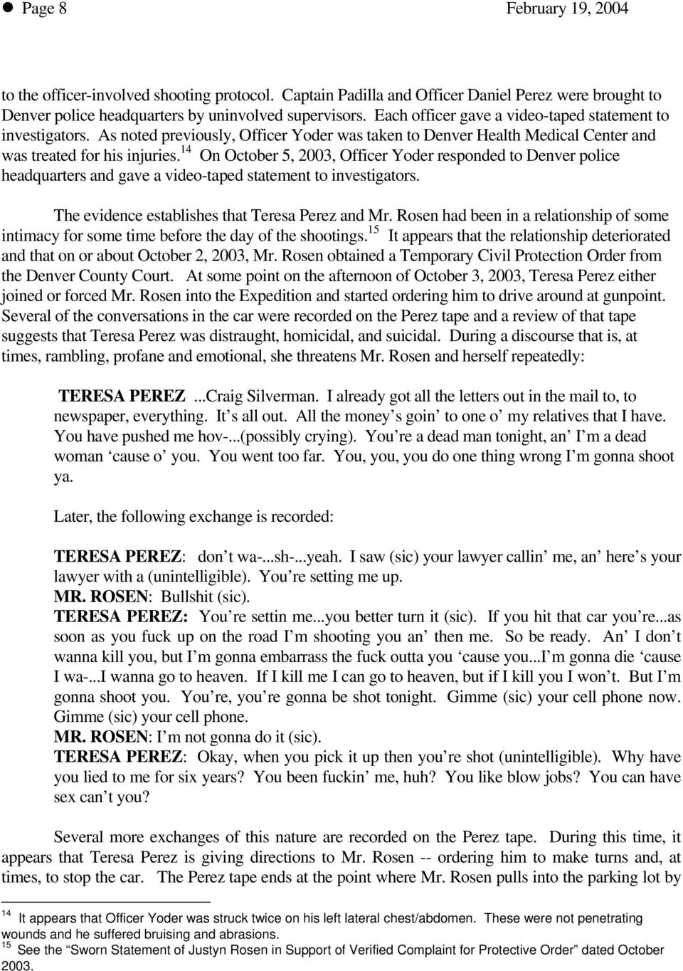14 On October 5, 2003, Officer Yoder responded to Denver police headquarters and gave a video-taped statement to investigators. The evidence establishes that Teresa Perez and Mr.