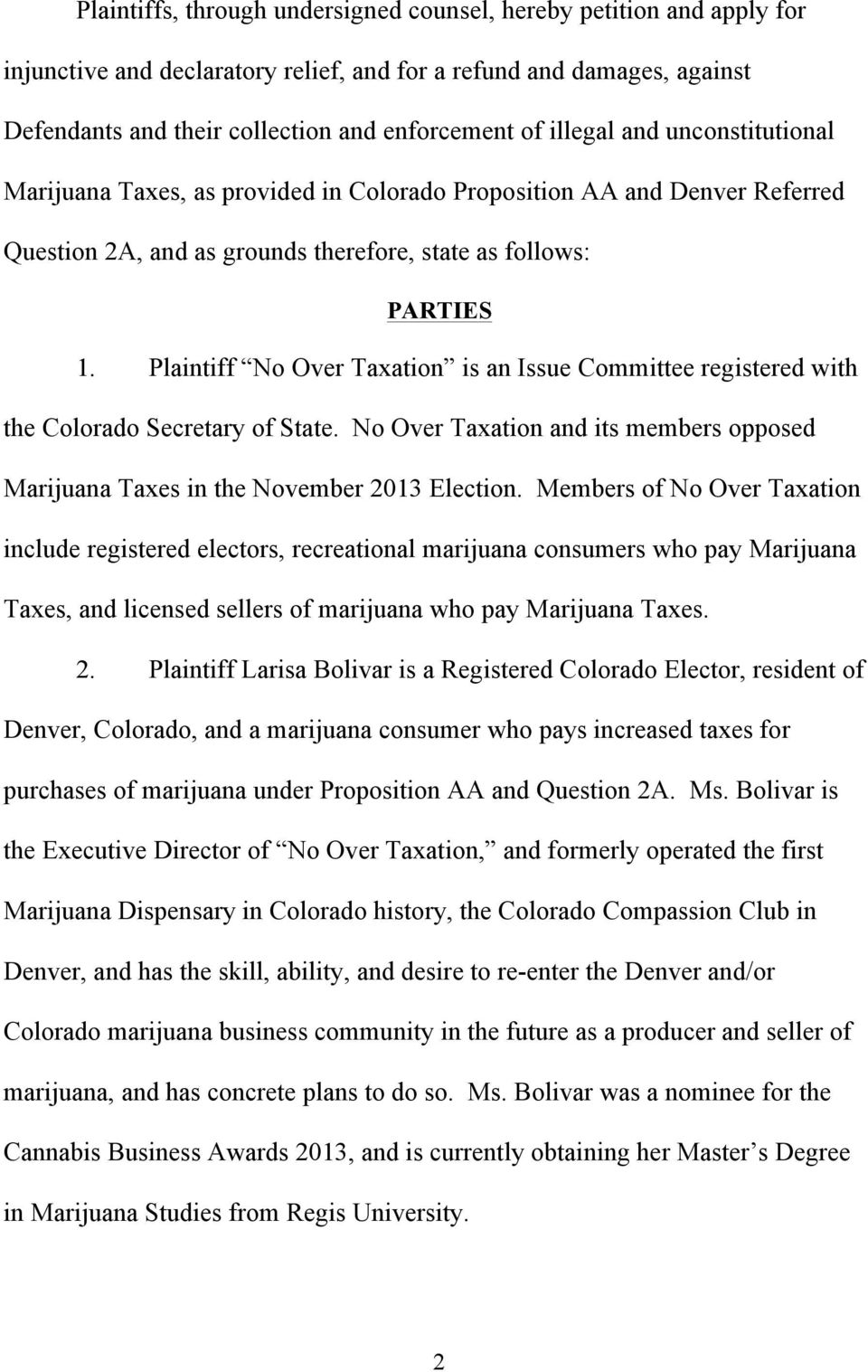 Plaintiff No Over Taxation is an Issue Committee registered with the Colorado Secretary of State. No Over Taxation and its members opposed Marijuana Taxes in the November 2013 Election.