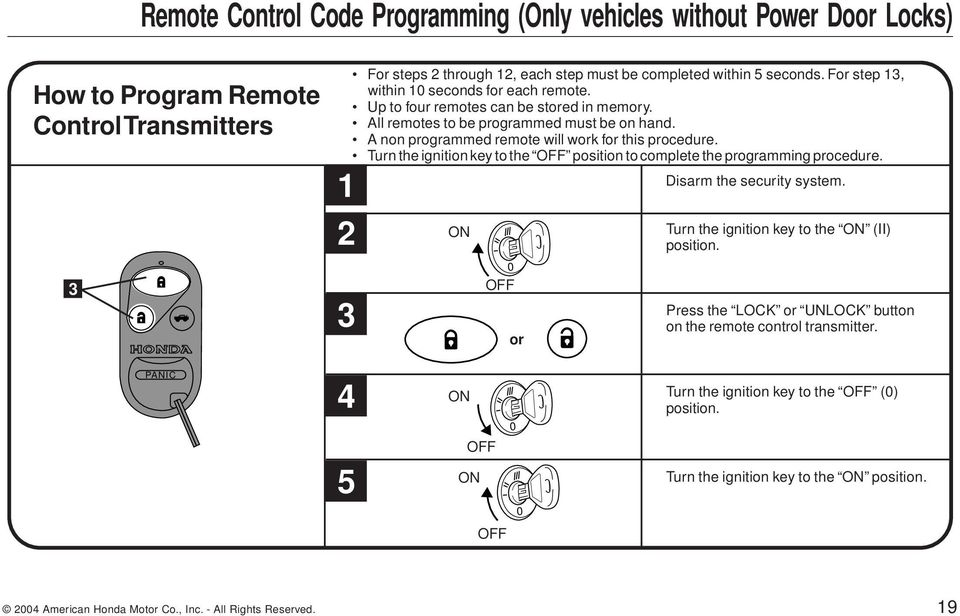 Turn the ignition key to the OFF position to complete the programming procedure. ON OFF or Disarm the security system. Turn the ignition key to the ON (II) position.