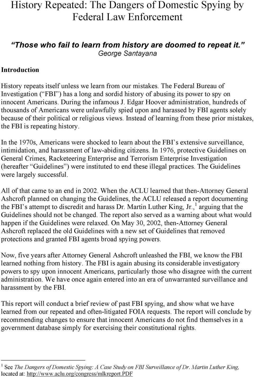 The Federal Bureau of Investigation ( FBI ) has a long and sordid history of abusing its power to spy on innocent Americans. During the infamous J.