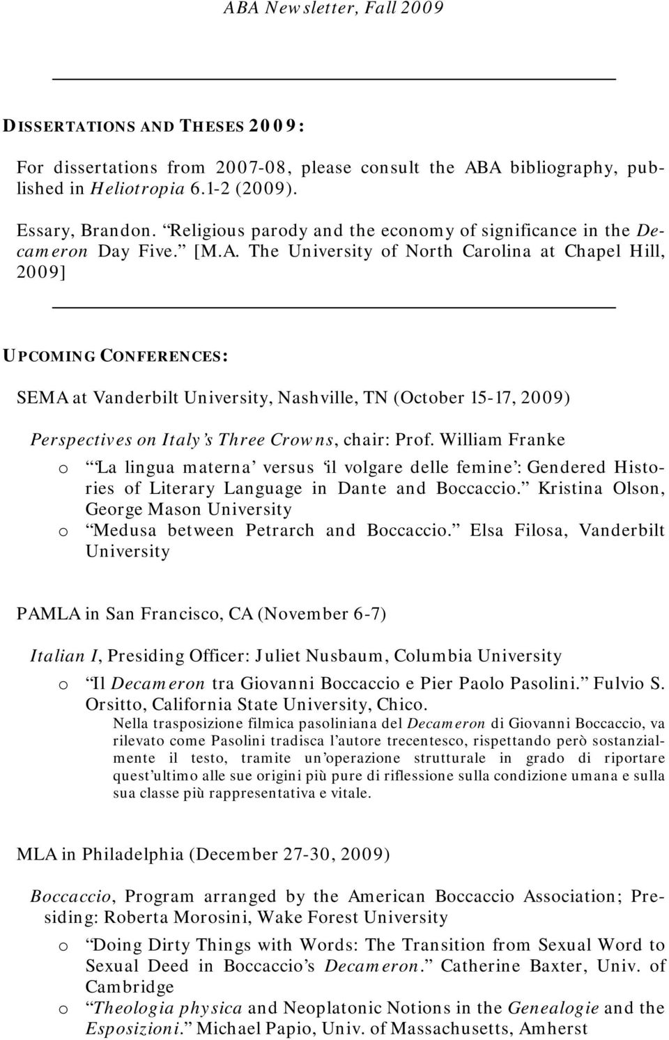 The University of North Carolina at Chapel Hill, 2009] UPCOMING CONFERENCES: SEMA at Vanderbilt University, Nashville, TN (October 15-17, 2009) Perspectives on Italy s Three Crowns, chair: Prof.