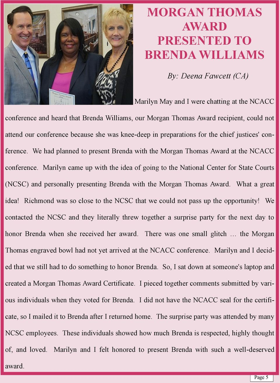 Marilyn came up with the idea of going to the National Center for State Courts (NCSC) and personally presenting Brenda with the Morgan Thomas Award. What a great idea!