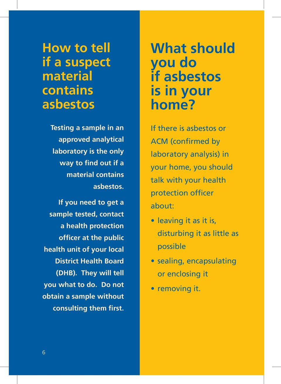 Do not obtain a sample without consulting them first. What should you do if asbestos is in your home?