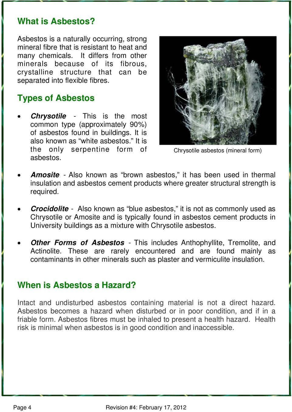 Types of Asbestos Chrysotile - This is the most common type (approximately 90%) of asbestos found in buildings. It is also known as white asbestos. It is the only serpentine form of asbestos.