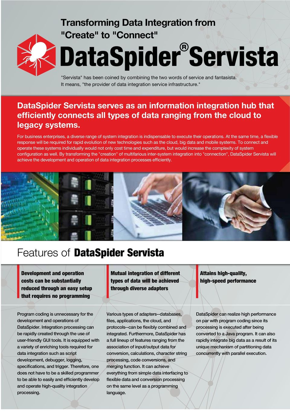 """ DataSpider Servista serves as an information integration hub that efficiently connects all types of data ranging from the cloud to legacy systems."