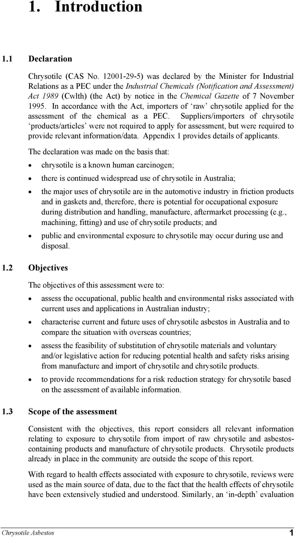 7 November 1995. In accordance with the Act, importers of raw chrysotile applied for the assessment of the chemical as a PEC.