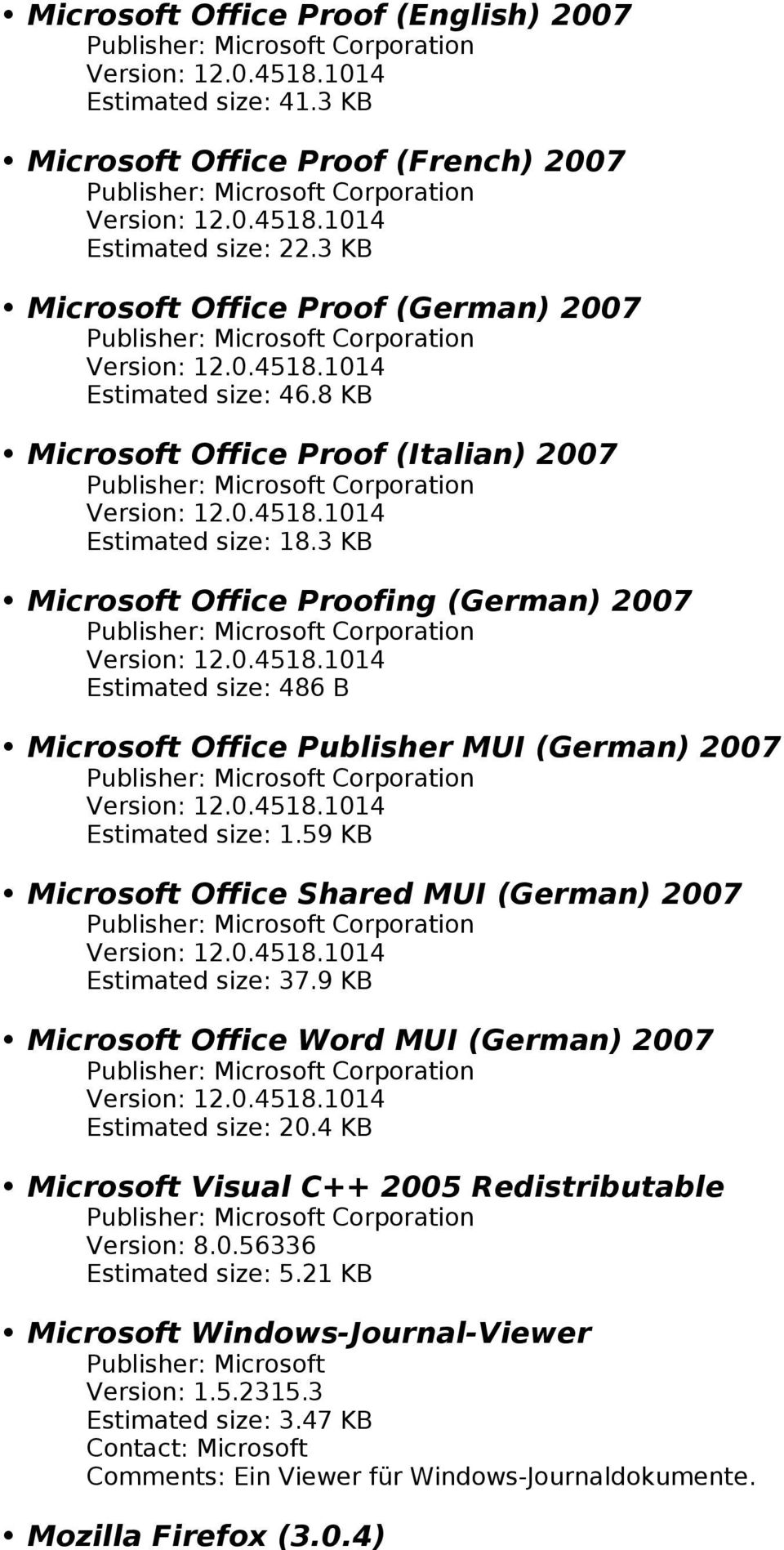 59 KB Microsoft Office Shared MUI (German) 2007 Estimated size: 37.9 KB Microsoft Office Word MUI (German) 2007 Estimated size: 20.4 KB Microsoft Visual C++ 2005 Redistributable Version: 8.0.56336 Estimated size: 5.