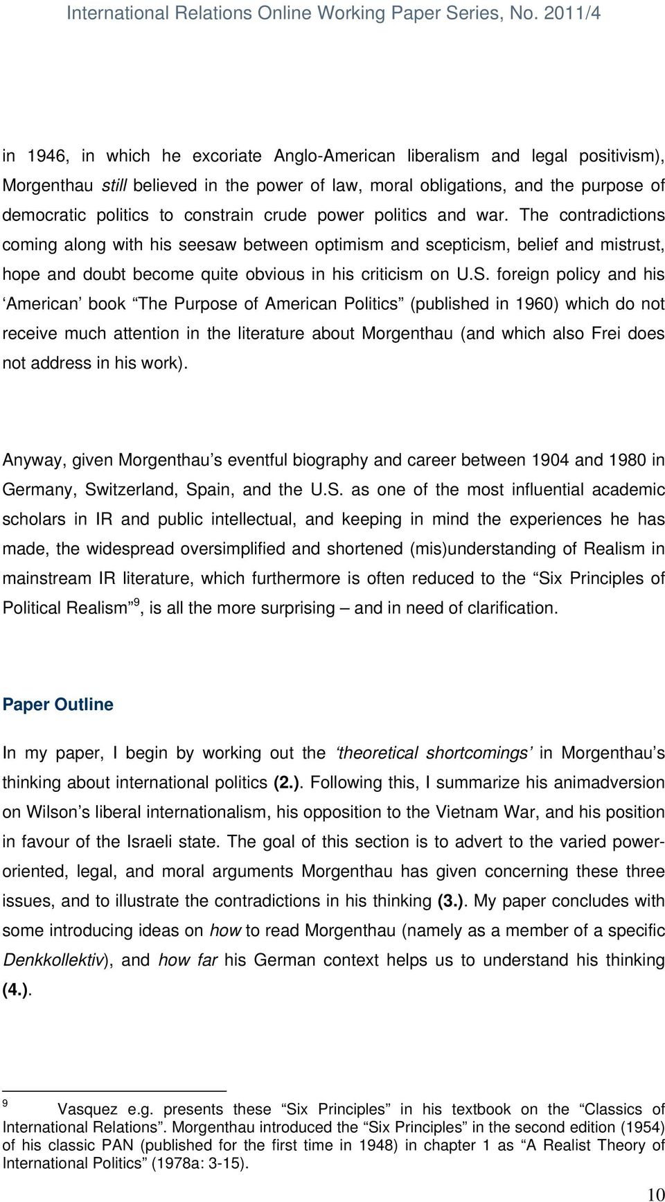foreign policy and his American book The Purpose of American Politics (published in 1960) which do not receive much attention in the literature about Morgenthau (and which also Frei does not address