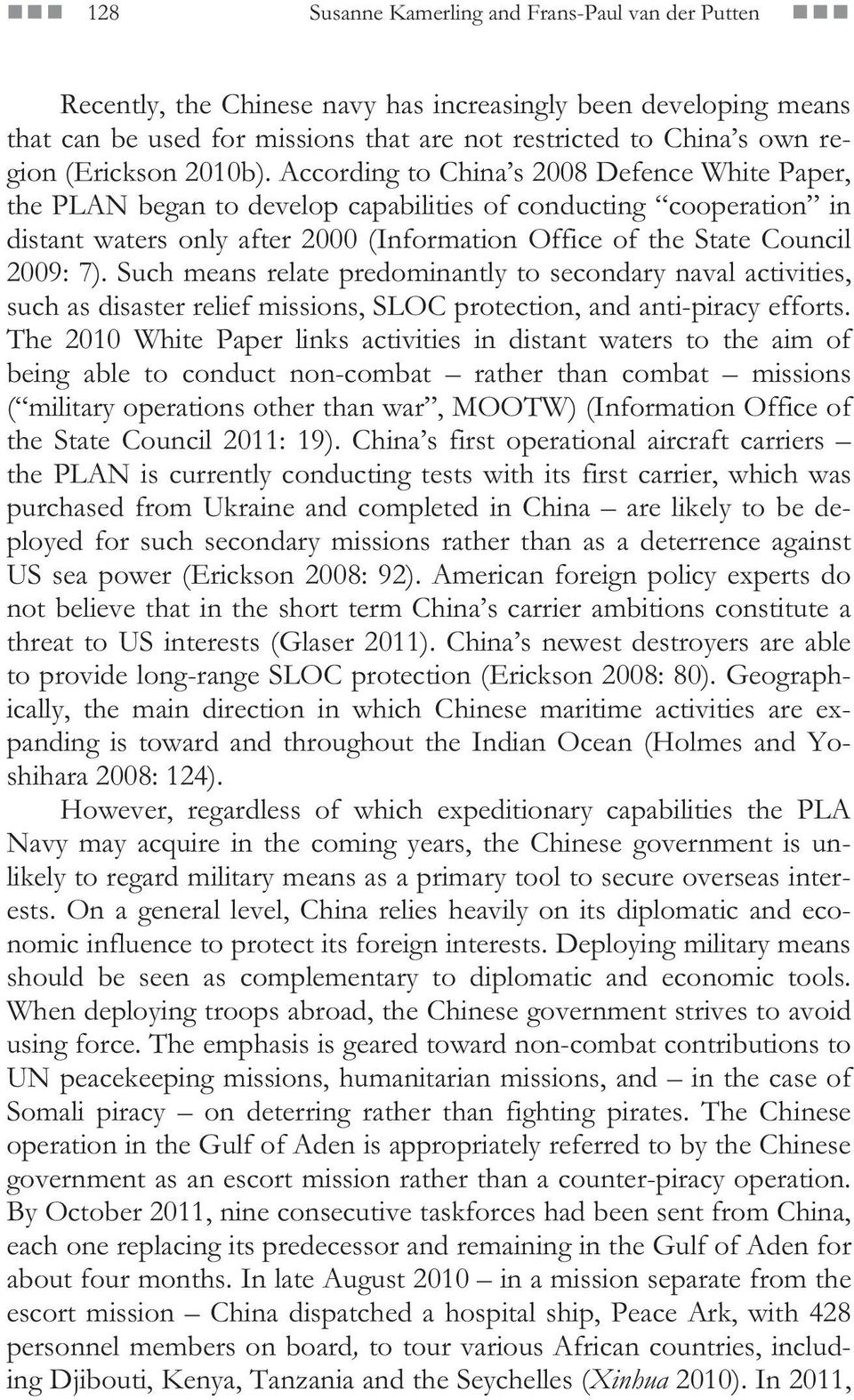 According to China s 2008 Defence White Paper, the PLAN began to develop capabilities of conducting cooperation in distant waters only after 2000 (Information Office of the State Council 2009: 7).