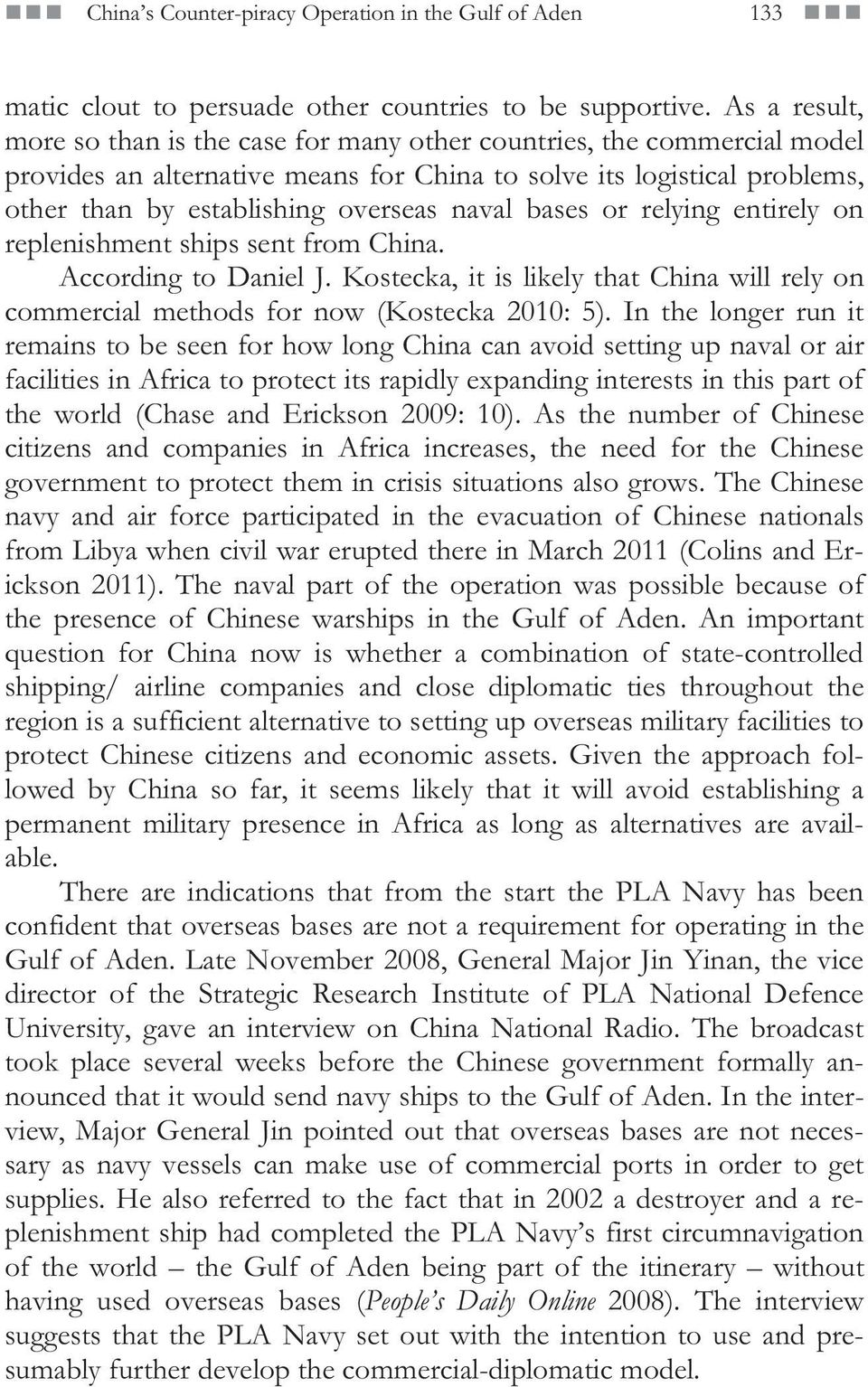 naval bases or relying entirely on replenishment ships sent from China. According to Daniel J. Kostecka, it is likely that China will rely on commercial methods for now (Kostecka 2010: 5).