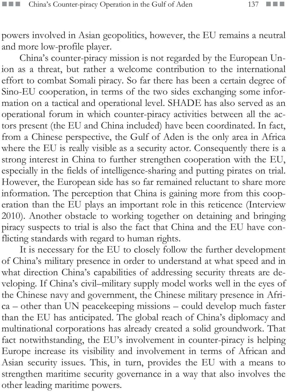 So far there has been a certain degree of Sino-EU cooperation, in terms of the two sides exchanging some information on a tactical and operational level.