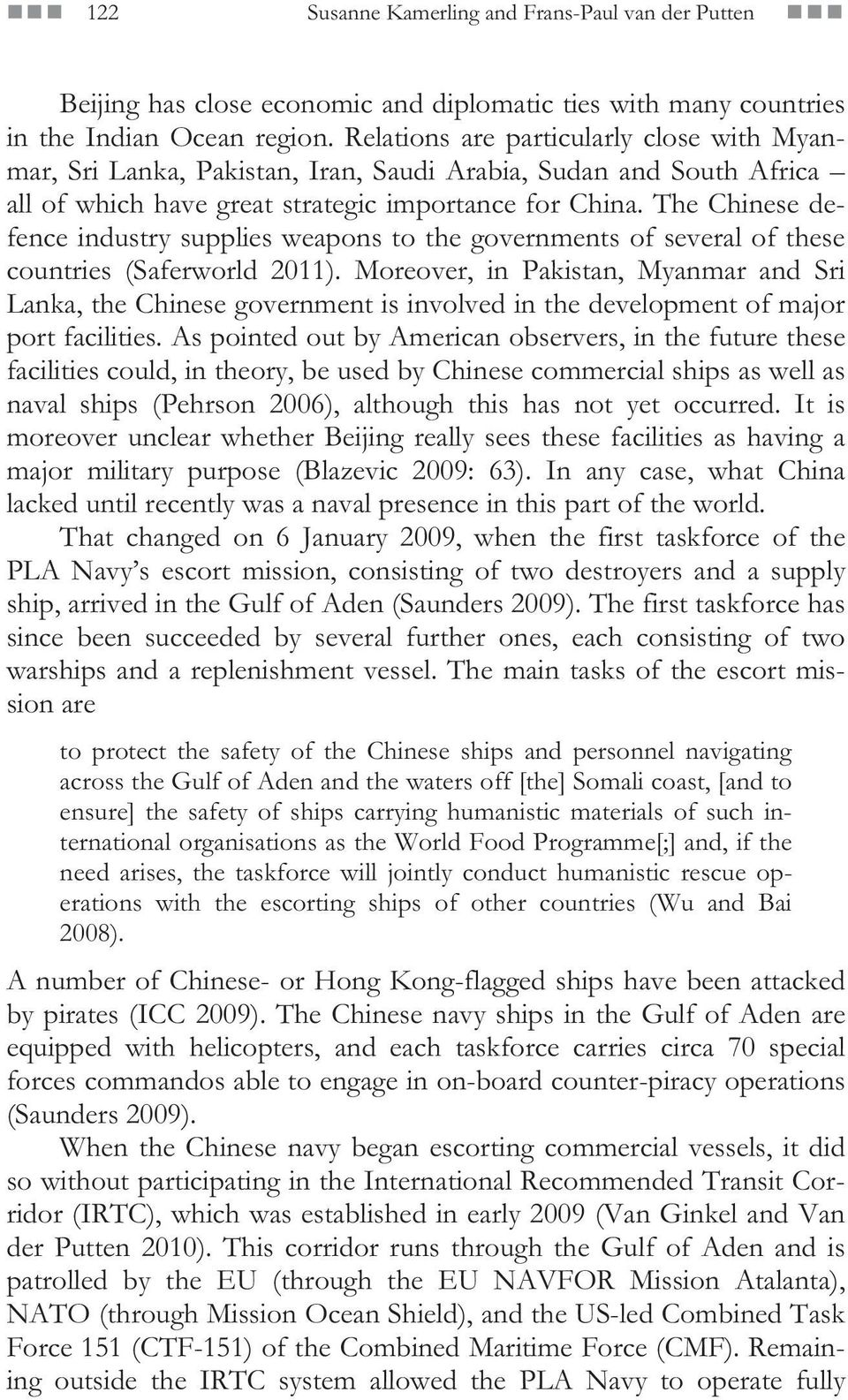 The Chinese defence industry supplies weapons to the governments of several of these countries (Saferworld 2011).