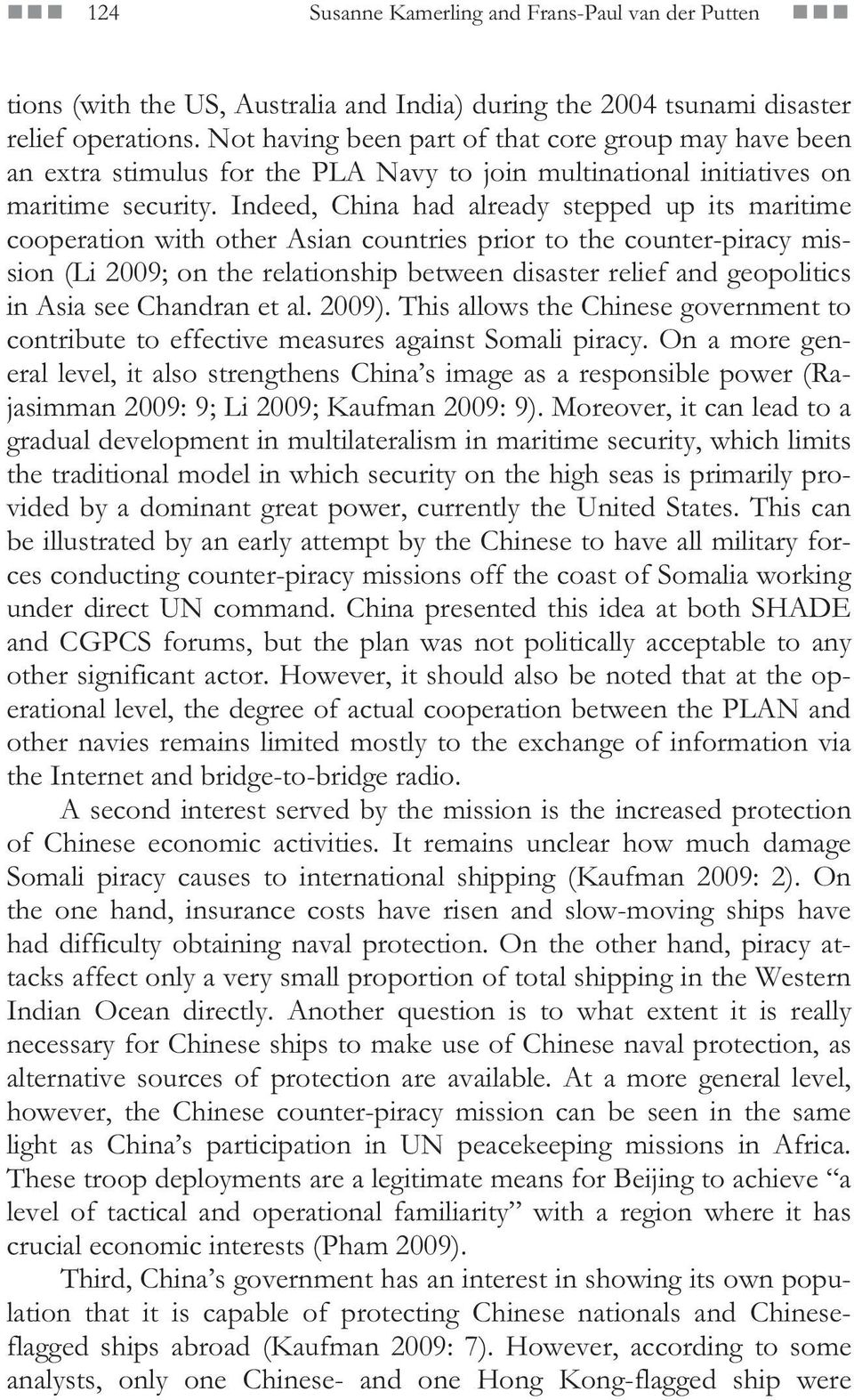 Indeed, China had already stepped up its maritime cooperation with other Asian countries prior to the counter-piracy mission (Li 2009; on the relationship between disaster relief and geopolitics in