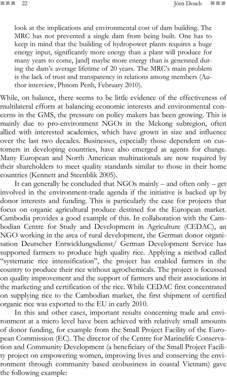 is generated during the dam s average lifetime of 20 years. The MRC s main problem is the lack of trust and transparency in relations among members (Author interview, Phnom Penh, February 2010).