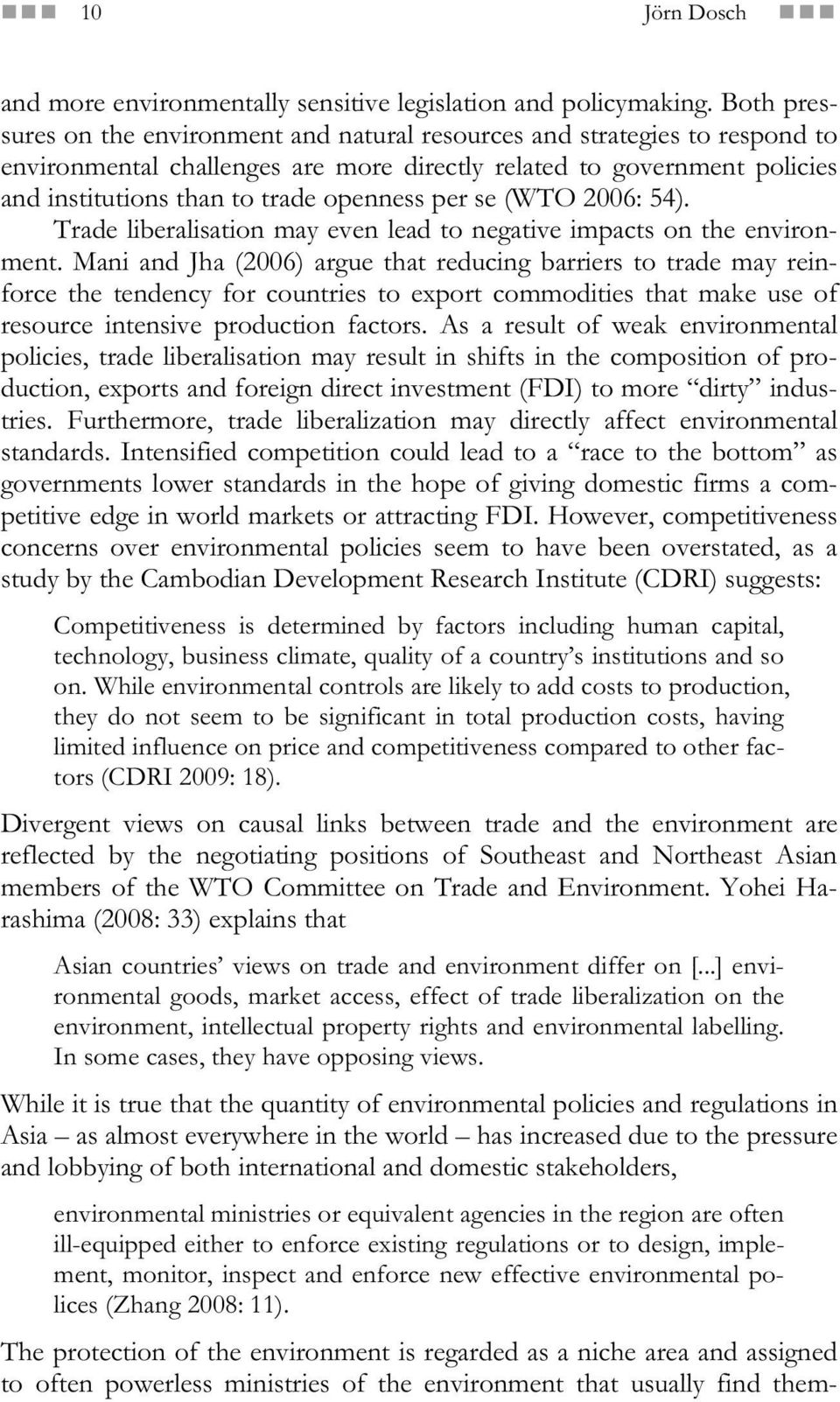 per se (WTO 2006: 54). Trade liberalisation may even lead to negative impacts on the environment.