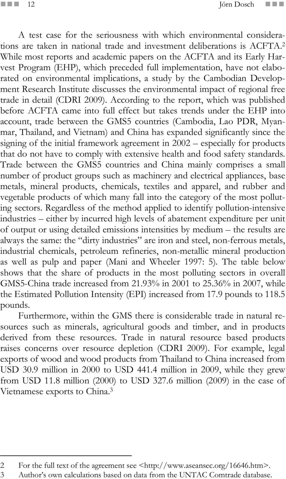 Cambodian Development Research Institute discusses the environmental impact of regional free trade in detail (CDRI 2009).