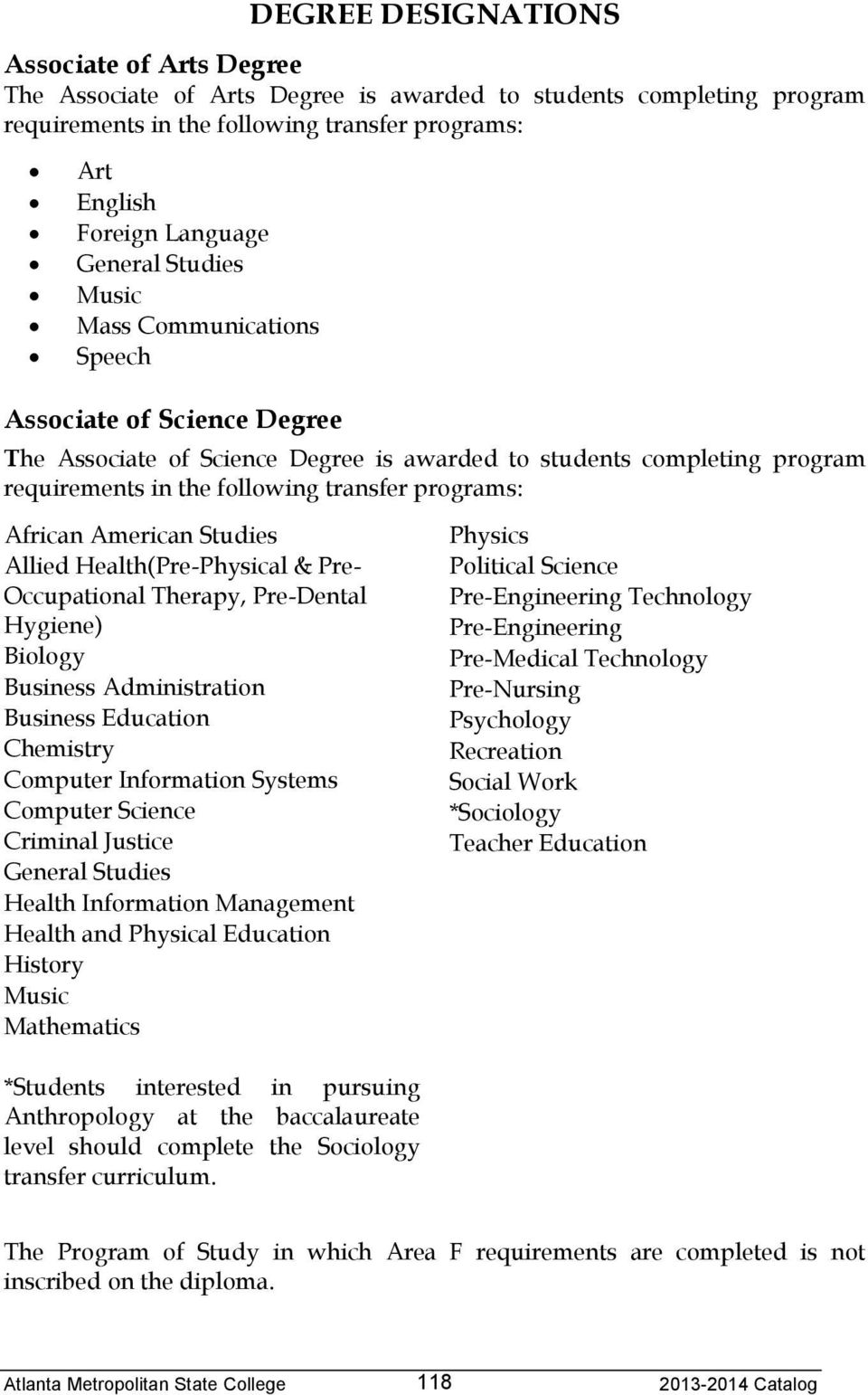 African American Studies Allied Health(Pre-Physical & Pre- Occupational Therapy, Pre-Dental Hygiene) Biology Business Administration Business Education Chemistry Computer Information Systems Computer