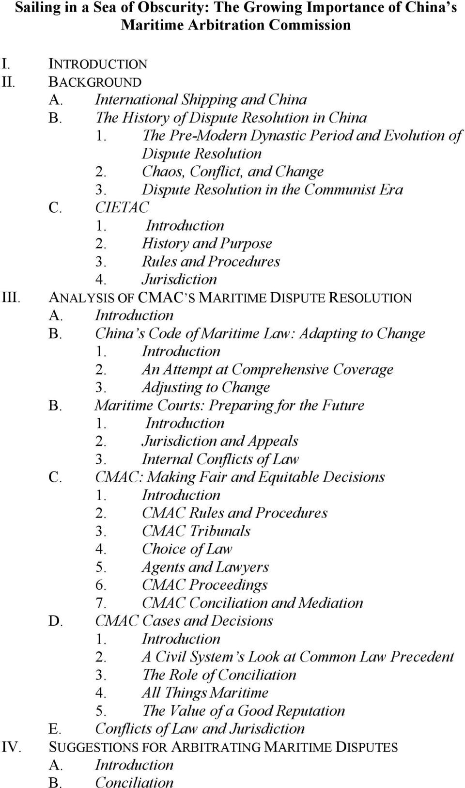 Introduction 2. History and Purpose 3. Rules and Procedures 4. Jurisdiction III. ANALYSIS OF CMAC S MARITIME DISPUTE RESOLUTION A. Introduction B. China s Code of Maritime Law: Adapting to Change 1.
